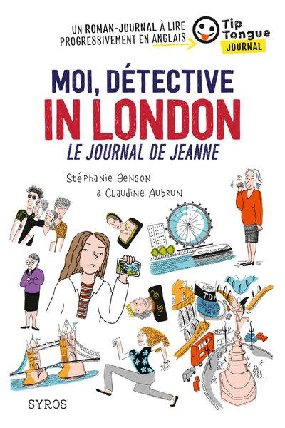 MOI, DETECTIVE IN LONDON, LE JOURNAL DE JEANNE  SYROS
